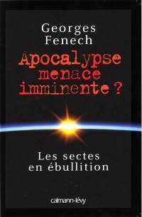 Apocalypse, menace imminente ? : les sectes en ébullition