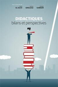 Didactiques  : bilans et perspectives