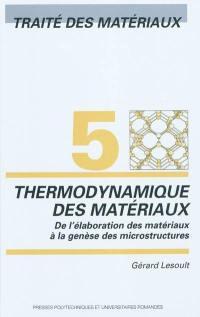 Traité des matériaux. Volume 5, Thermodynamique des matériaux : de l'élaboration des matériaux à la genèse des microstructures