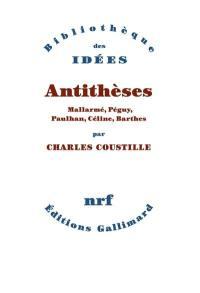 Antithèses : Mallarmé, Péguy, Paulhan, Céline, Barthes
