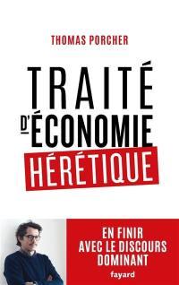 Traité d'économie hérétique : en finir avec le discours dominant