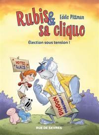Rubis & sa clique. Volume 2, Election sous tension !