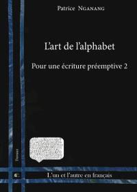 Pour une écriture préemptive. Volume 2, L'art de l'alphabet