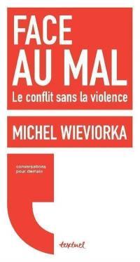 Face au mal : le conflit sans la violence : conversation avec Régis Meyran