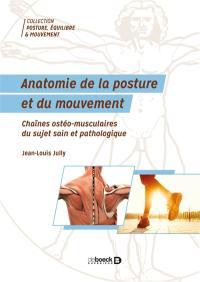 Anatomie de la posture et du mouvement : chaînes ostéo-musculaires du sujet sain et pathologie