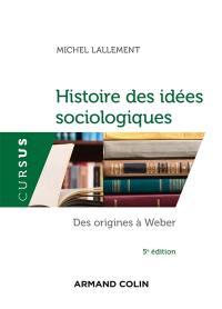 Histoire des idées sociologiques. Volume 1, Des origines à Weber