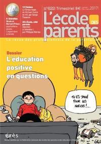 L'Ecole des parents. n° 622, L'éducation positive en question