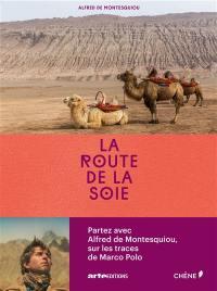 La route de la soie : sur les pas de Marco Polo
