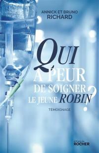 Qui a peur de soigner le jeune Robin ? : témoignage