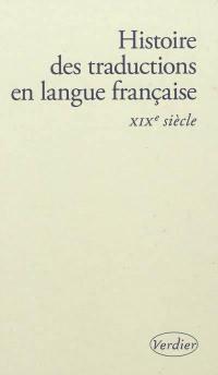 Histoire des traductions en langue française. Volume 1, XIXe siècle