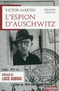 Victor Martin : l'espion d'Auschwitz