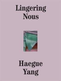 Lingering Nous : Haegue Yang