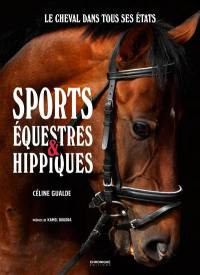 Sports équestres & hippiques : le cheval dans tous ses états