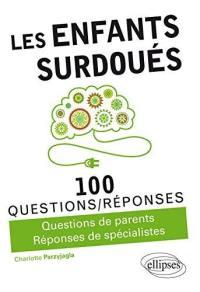 Les enfants surdoués : 100 questions-réponses : questions de parents, réponses de spécialistes