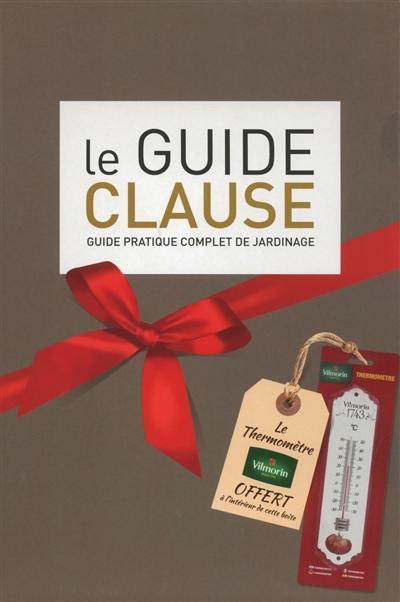 Le guide Clause : guide pratique complet du jardinage