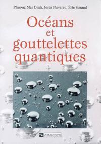 Océans et gouttelettes quantiques