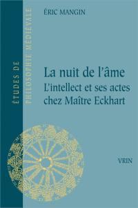La nuit de l'âme : l'intellect et ses actes chez Maître Eckhart