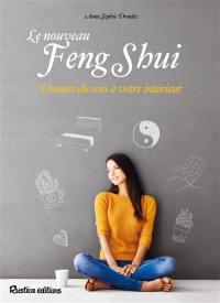 Le nouveau feng shui : donnez du sens à votre intérieur