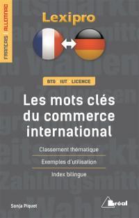 Les mots clés du commerce international, français-allemand : BTS, IUT, licence : classement thématique, exemples d'utilisation, index bilingue