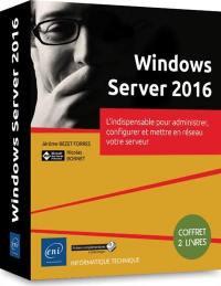 Windows Server 2016 : l'indispensable pour administrer, configurer et mettre en réseau votre serveur