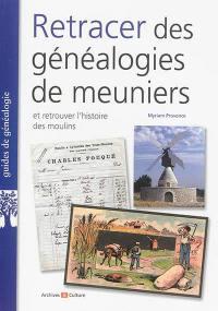 Retracer des généalogies de meuniers : et retrouver l'histoire des moulins