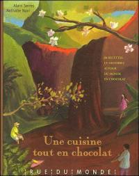 Une cuisine tout en chocolat : 60 recettes et histoires autour du monde en chocolat