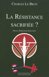 La Résistance sacrifiée ? : Special operations executive
