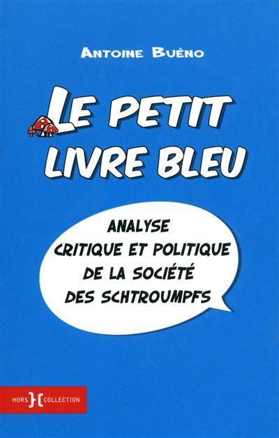 Le petit livre bleu : analyse critique et politique de la société des Schtroumpfs