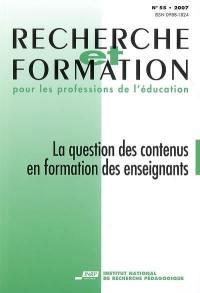 Recherche et formation. n° 55, La question des contenus en formation des enseignants