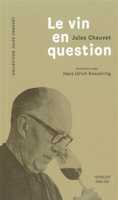 Le vin en question : entretien avec Hans Ulrich Kesselring