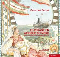 Le voyage en Afrique du Nord : images & mirages d'un tourisme