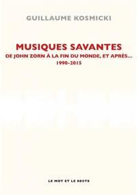 Musiques savantes : de John Zorn à la fin du monde et après... : 1990-2015