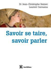 Savoir se taire, savoir parler : choisir de dire (ou pas) au bon moment et avec les mots qu'il faut