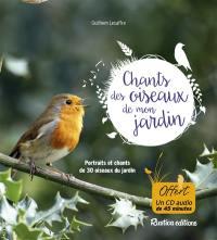 Les chants des oiseaux de mon jardin : portraits et chants de 30 oiseaux du jardin