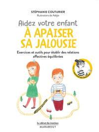 Aidez votre enfant à apaiser sa jalousie : exercices et outils pour établir des relations affectives équilibrées