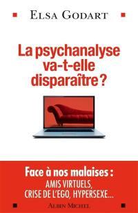 La psychanalyse va-t-elle disparaître ? : psychopathologie de la vie hypermoderne