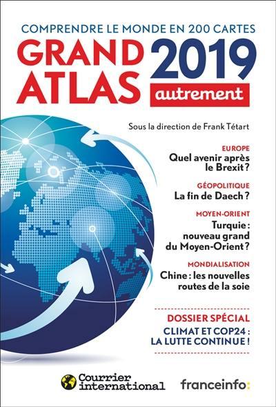 Grand atlas 2019 : comprendre le monde en 200 cartes
