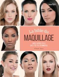 La bible du maquillage : créez votre style en 5, 10, 15, 20 minutes