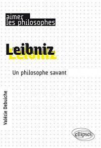 Leibniz : un philosophe savant