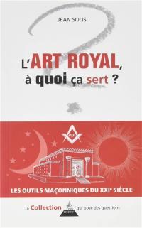 L'art royal, à quoi ça sert ?