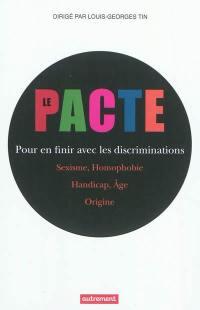 Le pacte pour en finir avec les discriminations : sexisme, homophobie, handicap, âge, origine