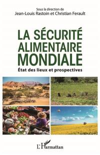 La sécurité alimentaire mondiale : état des lieux et prospectives