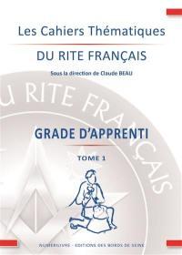 Les cahiers thématiques du rite français. Volume 1, Le grade d'apprenti