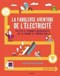 La fabuleuse aventure de l'électricité : petites et grandes découvertes de la foudre à l'ordinateur