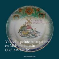 Vaisselle peinte et imprimée en Midi toulousain (XVIe-XIXe siècle)
