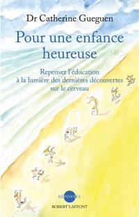 Pour une enfance heureuse : repenser l'éducation à la lumière des dernières découvertes sur le cerveau
