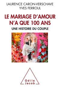 Le mariage d'amour n'a que 100 ans : une histoire du couple