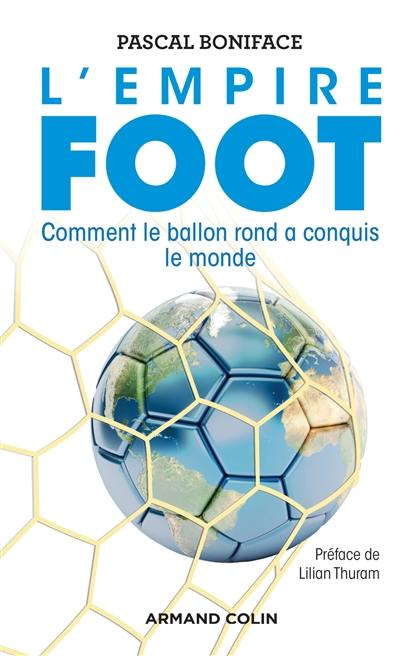 L'empire foot : comment le ballon rond a conquis le monde