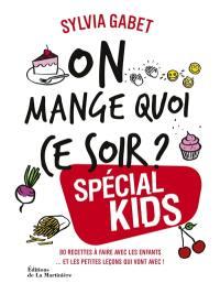On mange quoi ce soir ? : spécial kids : 80 recettes à faire avec les enfants... et les petites leçons qui vont avec !