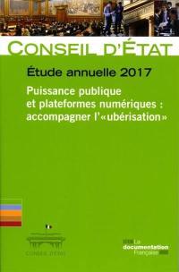 Puissance publique et plateformes numériques : accompagner l'ubérisation : étude annuelle 2017